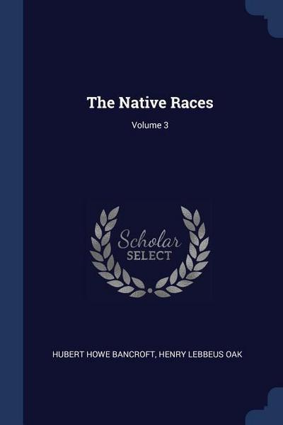 The Native Races; Volume 3