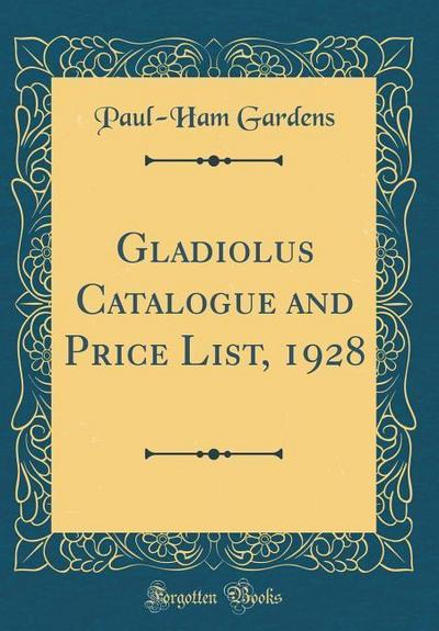 Gladiolus Catalogue and Price List, 1928 (Classic Reprint)