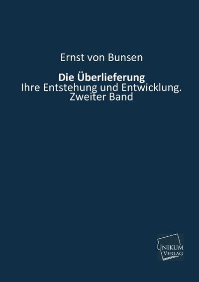 Die Überlieferung: Ihre Entstehung und Entwicklung. Zweiter Band