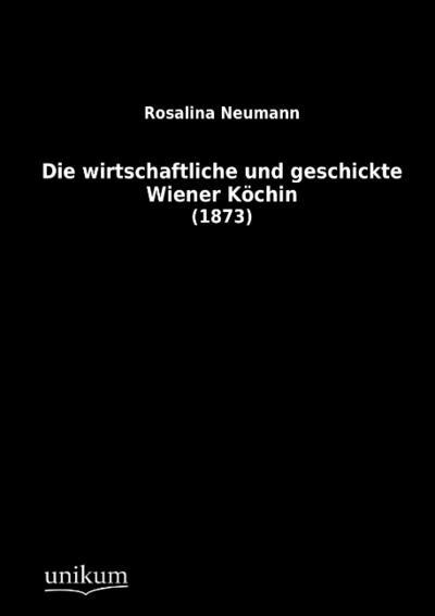 Die wirtschaftliche und geschickte Wiener Köchin: (1873)