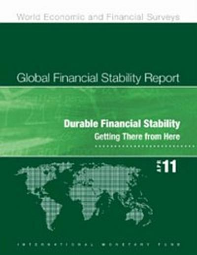 Global Financial Stability Report, April 2011: Durable Financial Stability: Getting There from Here
