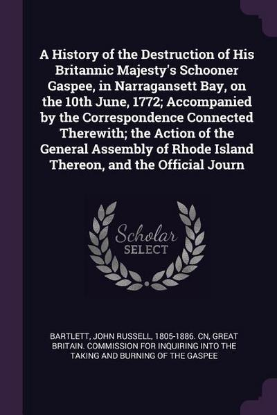 A History of the Destruction of His Britannic Majesty's Schooner Gaspee, in Narragansett Bay, on the 10th June, 1772; Accompanied by the Correspondenc