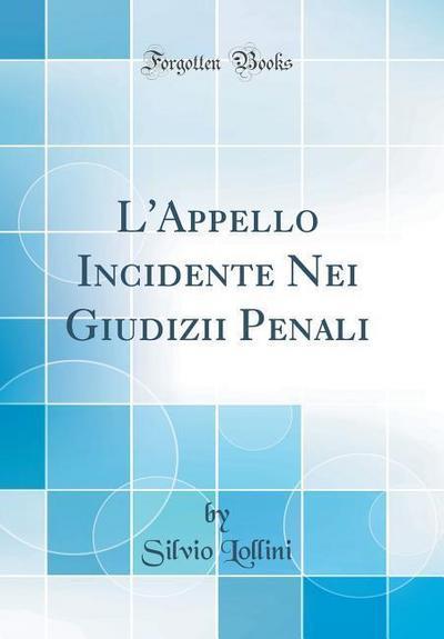 L'Appello Incidente Nei Giudizii Penali (Classic Reprint)