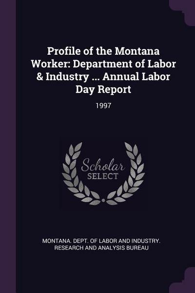 Profile of the Montana Worker: Department of Labor & Industry ... Annual Labor Day Report: 1997