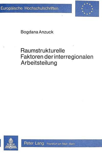 Raumstrukturelle Faktoren der interregionalen Arbeitsteilung
