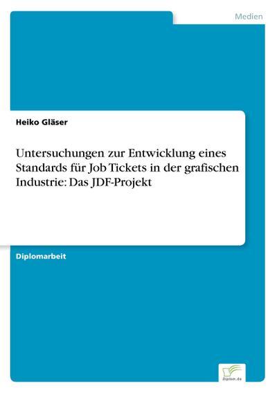 Untersuchungen zur Entwicklung eines Standards für Job Tickets in der grafischen Industrie: Das JDF-Projekt