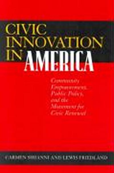 Civic Innovation in America: Community Empowerment, Public Policy, and the Movement for Civic Renewal