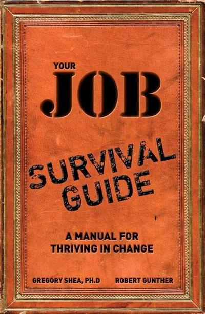 Your Job Survival Guide: A Manual for Thriving in Change [Taschenbuch] by She...
