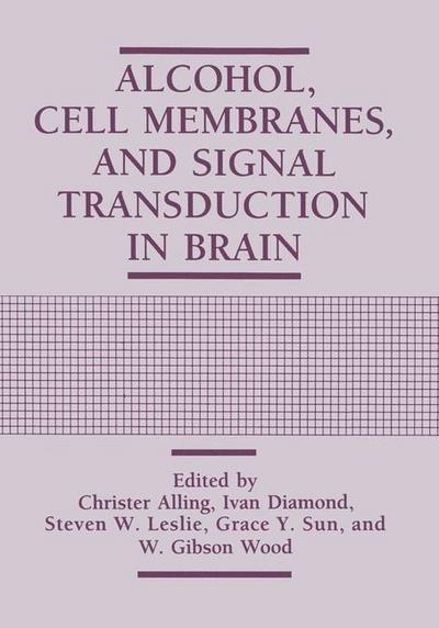 Alcohol, Cell Membranes, and Signal Transduction in Brain