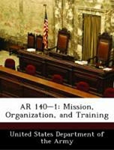 United States Department of the Army: AR 140-1: Mission, Org