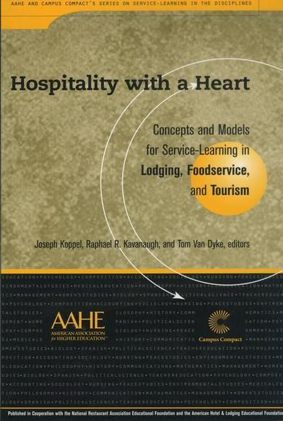 Hospitality with a Heart: Concepts and Models for Service-Learning in Lodging, Foodservice, and Tourism