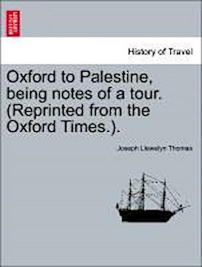 Oxford to Palestine, being notes of a tour. (Reprinted from the Oxford Times.).