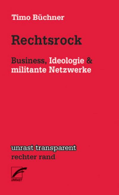 Rechtsrock: Business, Ideologie & militante Netzwerke (unrast transparent - rechter rand)