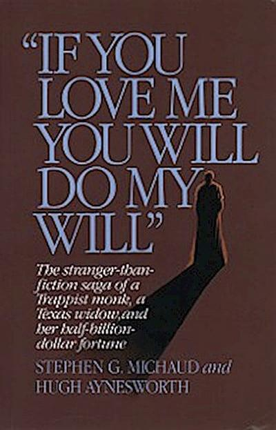 """""""If You Love Me, You Will Do My Will"""": The Stranger-Than-Fiction Saga of a Trappist Monk, a Texas Widow, and Her Half-Billion-Dollar Fortune"""
