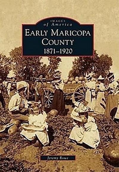 Early Maricopa County: 1871-1920