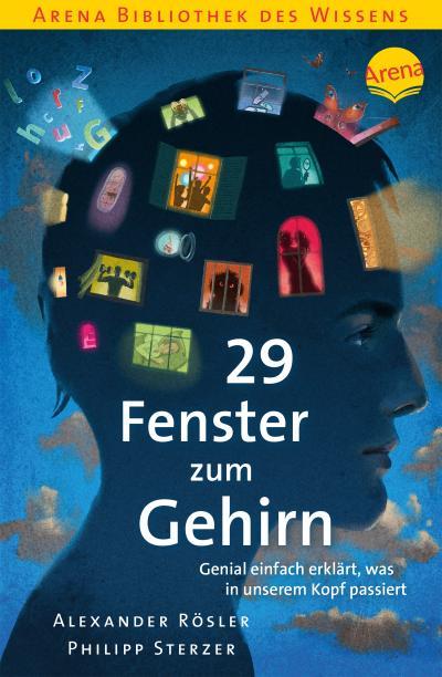29 Fenster zum Gehirn. Genial einfach erklärt, was in unserem Kopf passiert; Arena Bibliothek des Wissens; Ill. v. Pannen, Kai; Deutsch