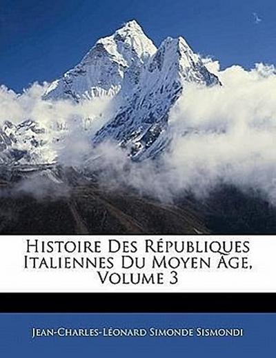 Histoire Des Républiques Italiennes Du Moyen Âge, Volume 3