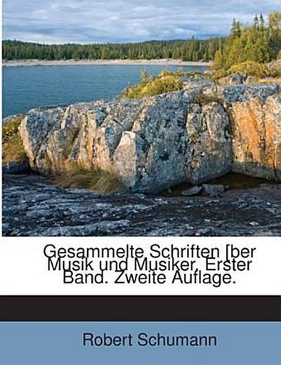 Gesammelte Schriften [ber Musik und Musiker. Erster Band. Zweite Auflage.