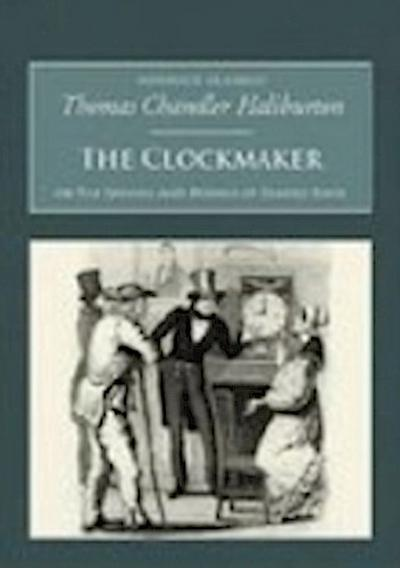 The Clockmaker: Or the Sayings and Doings of Samuel Slick