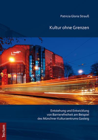Kultur ohne Grenzen: Entstehung und Entwicklung von Barrierefreiheit am Beispiel des Münchner Kulturzentrums Gasteig