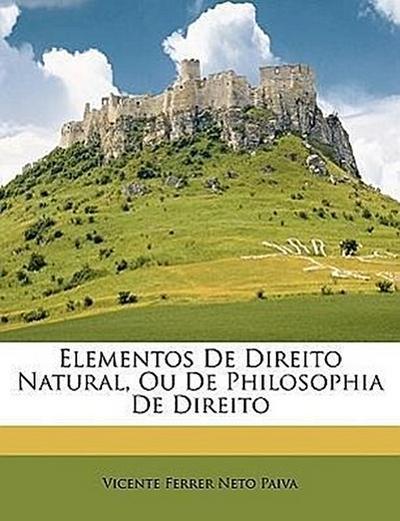 Paiva, V: Elementos De Direito Natural, Ou De Philosophia De