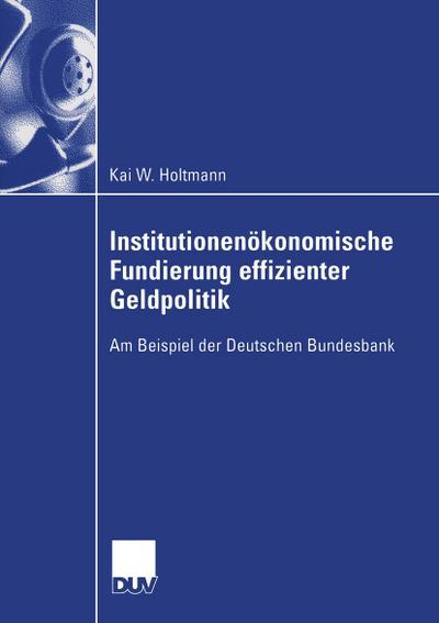 Institutionenökonomische Fundierung effizienter Geldpolitik