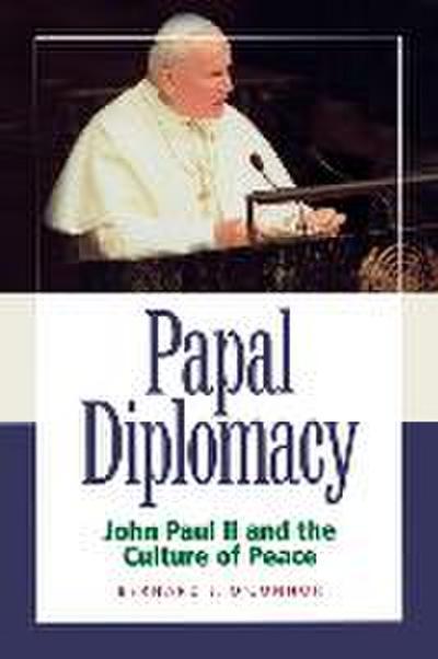 Papal Diplomacy: John Paul II and the Culture of Peace