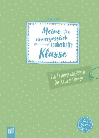 Meine unvergesslich zauberhafte Klasse 'live - love - teach': Ein Erinnerungsbuch für LehrerInnen