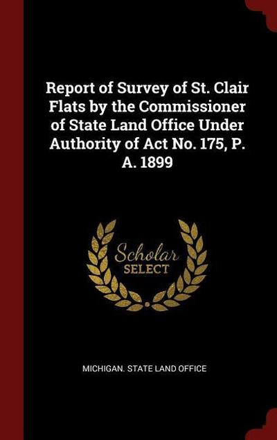 Report of Survey of St. Clair Flats by the Commissioner of State Land Office Under Authority of ACT No. 175, P. A. 1899