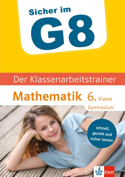Sicher im G8. Der Klassenarbeitstrainer Mathematik 6. Klasse Gymnasium