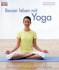Besser leben mit Yoga: Das ganzheitliche Prog ...