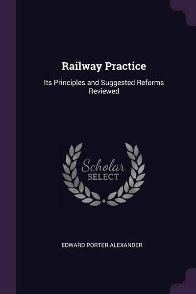 Railway Practice: Its Principles and Suggested Reforms Reviewed