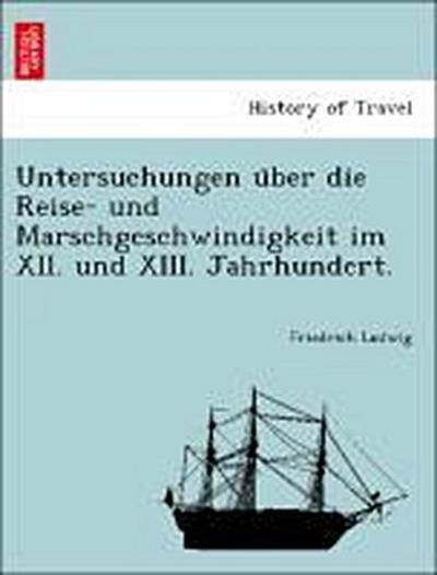 Untersuchungen u¨ber die Reise- und Marschgeschwindigkeit im XII. und XIII. Jahrhundert.