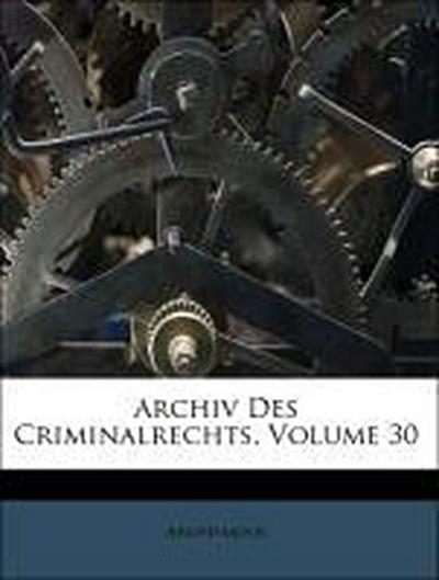 Archiv Des Criminalrechts, Volume 30
