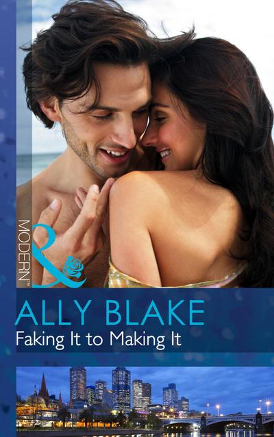 Faking It to Making It (Mills & Boon Modern)