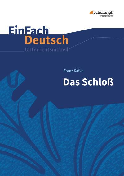 Das Schloß. EinFach Deutsch Unterrichtsmodelle