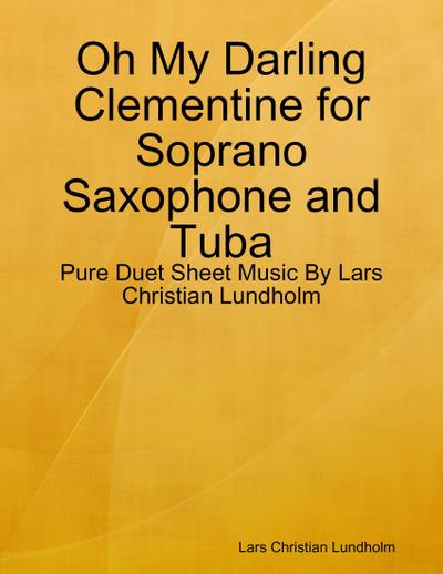 Oh My Darling Clementine for Soprano Saxophone and Tuba - Pure Duet Sheet Music By Lars Christian Lundholm