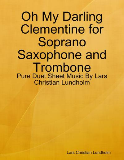 Oh My Darling Clementine for Soprano Saxophone and Trombone - Pure Duet Sheet Music By Lars Christian Lundholm