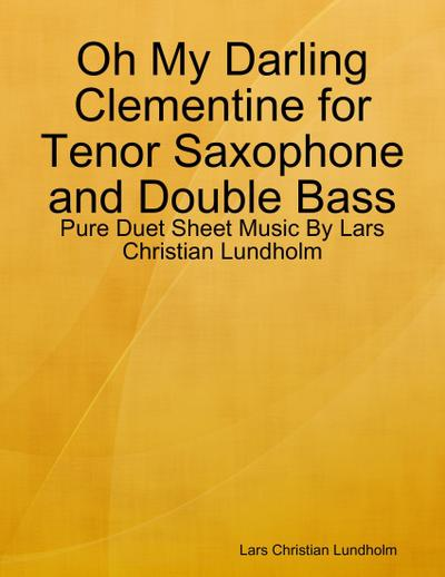 Oh My Darling Clementine for Tenor Saxophone and Double Bass - Pure Duet Sheet Music By Lars Christian Lundholm