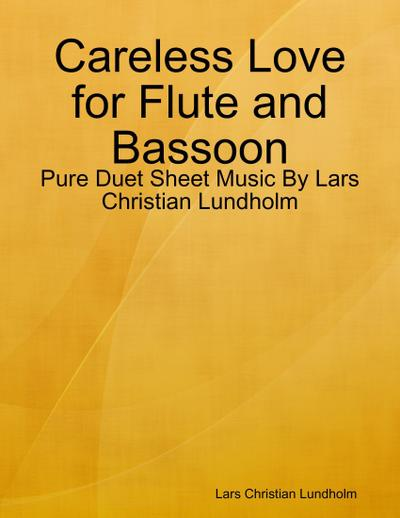 Careless Love for Flute and Bassoon - Pure Duet Sheet Music By Lars Christian Lundholm
