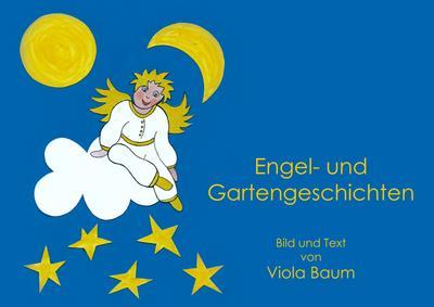 Engel- und Gartengeschichten - Pro Business - Gebundene Ausgabe, Deutsch, Viola Baum, ,