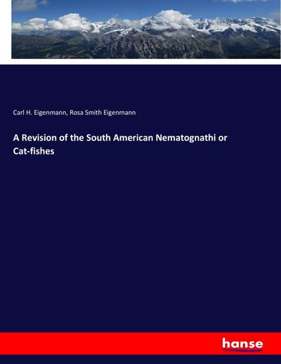 A Revision of the South American Nematognathi or Cat-fishes