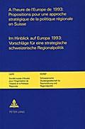 A L'Heure de L'Europe de 1993: Propositions Pour Une Approche Strategique de La Politique Regionale En Suisse. Im Hinblick Auf Europa 1993: Vorschlaeg