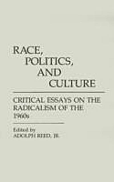Race, Politics, and Culture: Critical Essays on the Radicalism of the 1960s