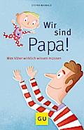 Wir sind Papa!: Was Väter wirklich wissen müs ...