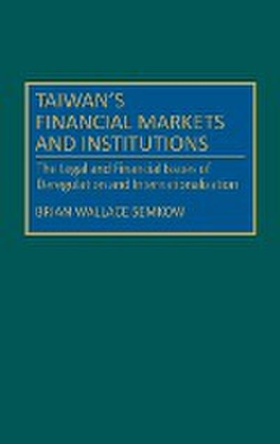 Taiwan's Financial Markets and Institutions: The Legal and Financial Issues of Deregulation and Internationalization