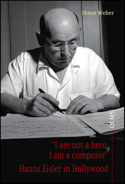 'I am not a hero, I am a composer' - Hanns Eisler in Hollywood