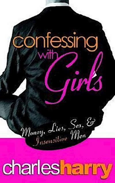 Confessing with Girls: Money, Lies, Sex & Insensitive Men
