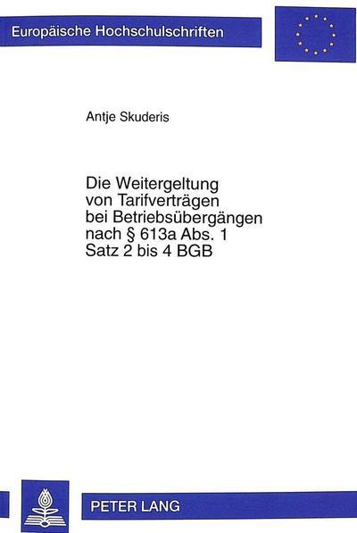 Die Weitergeltung von Tarifverträgen bei Betriebsübergängen nach § 613a Abs. 1 Satz 2 bis 4 BGB