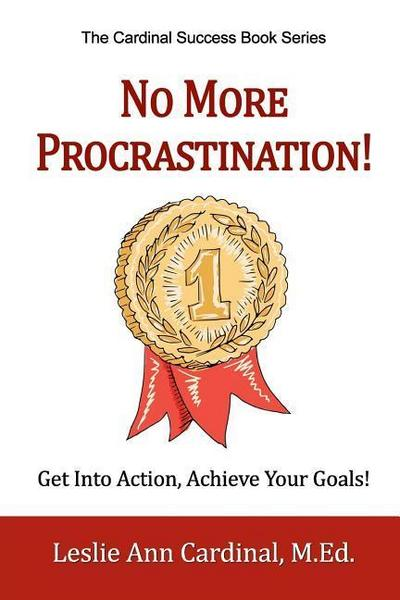 No More Procrastination!: Get Into Action, Achieve Your Goals!